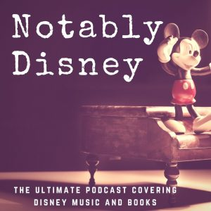 """Brett's podcast cover """"Notably Disney: The Ultimate Podcast Covering Disney Music and Books"""""""